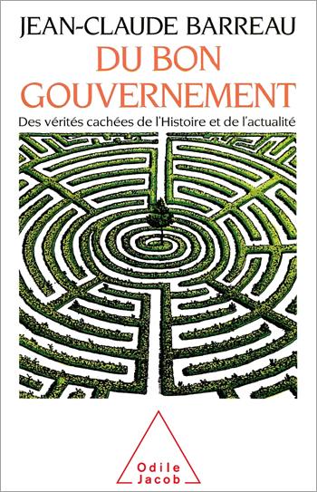 Du bon gouvernement - Des vérités cachées de l'histoire et de l'actualité