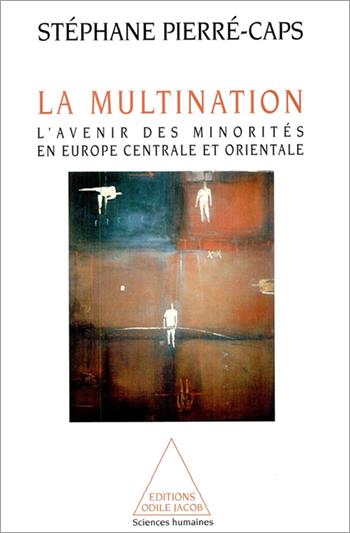 Multination (La) - L'avenir des minorités en Europe centrale et orientale