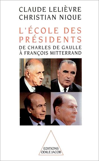 School of Presidents (The) - From Charles de Gaulle to François Mitterrand