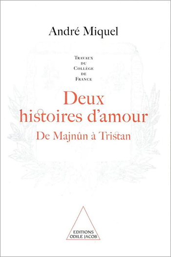 Two Stories of Love (Work of the Collège de France) - From Majnûn to Tristan