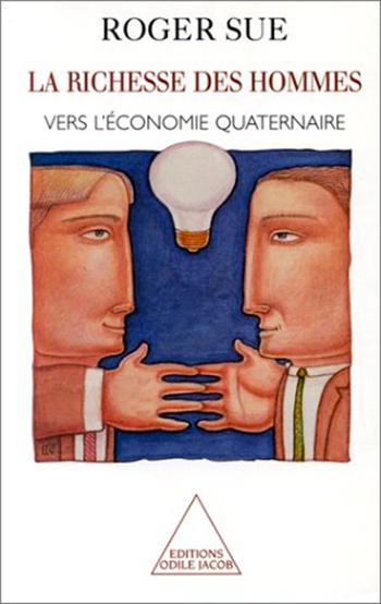 Richesse des hommes (La) - Vers l'économie quaternaire