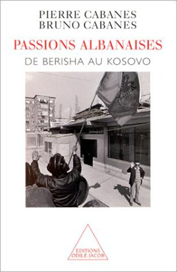Albanian Passions - From Berisha to Kosovo