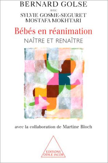 Bébés en réanimation - Naître et renaître (avec la collaboration de Martine Bloch)