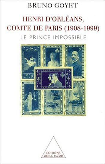 Henri d'Orléans, comte de Paris (1908-1999) - Le Prince impossible