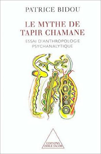 Mythe de Tapir Chamane (Le) - Essai d'anthropologie psychanalytique
