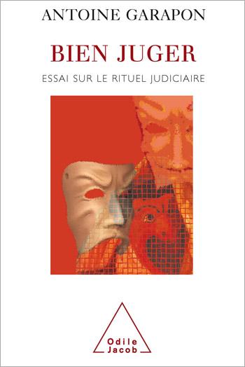 Bien juger - Essai sur le rituel judiciaire