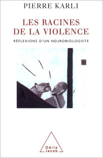 Racines de la violence (Les) - Réflexions d'un neurobiologiste