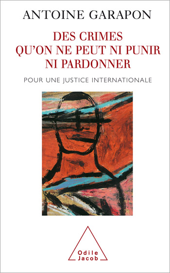 Des crimes qu'on ne peut ni punir ni pardonner - Pour une justice internationale