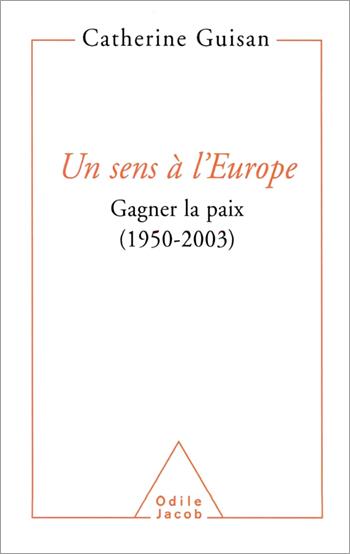 Un sens à l'Europe - Gagner la paix (1950-2003)