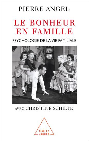 Bonheur en famille (Le) - Psychologie de la vie familiale