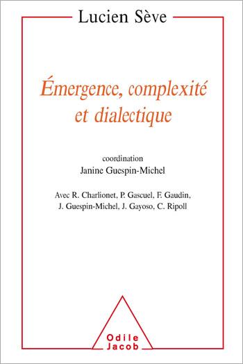 Émergence, complexité et dialectique - Sur les systèmes dynamiques non linéaires