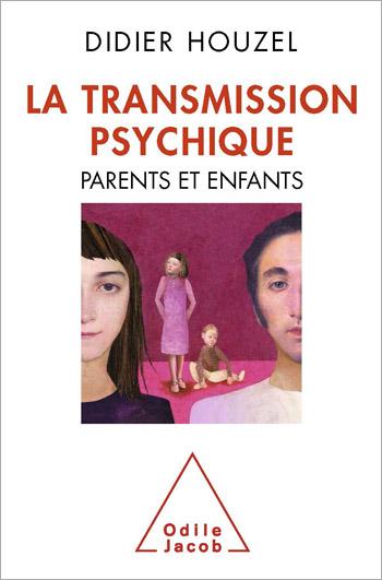 Transmission psychique (La) - Parents et enfants