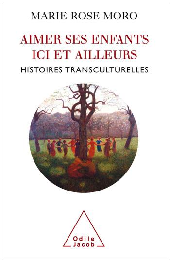 Aimer ses enfants ici et ailleurs - Histoires transculturelles