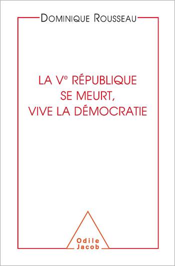 Ve République se meurt, vive la démocratie (La)