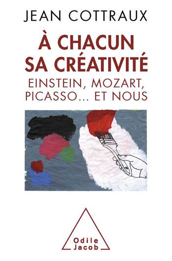 À chacun sa créativité - Einstein, Mozart, Picasso… et nous