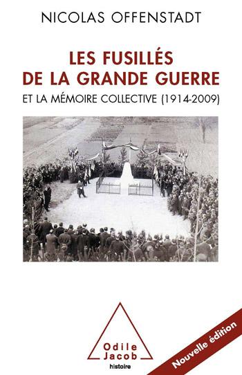 Fusillés de la Grande Guerre (Les) - et la mémoire collective (1914-2009)