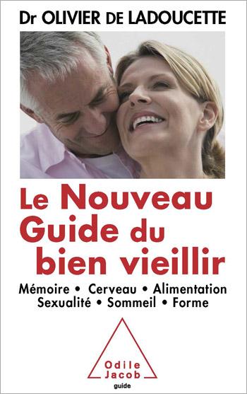Nouveau Guide du bien vieillir (Le) - Mémoire, cerveau, alimentation, sexualité, sommeil, forme