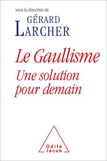 Gaullisme (Le) - Une solution pour demain