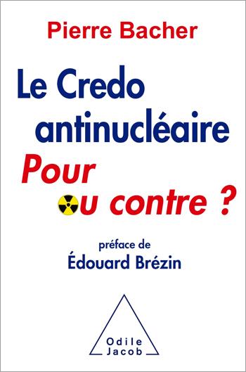 Credo antinucléaire: pour ou contre ? (Le)