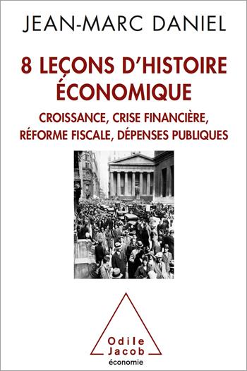 8 leçons d'histoire économique - Croissance, crise financière, réforme fiscale, dépenses publiques