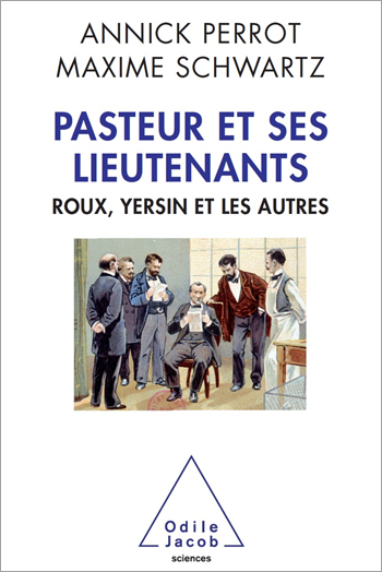 Pasteur and his Lieutenants - Roux, Yersin and the Others