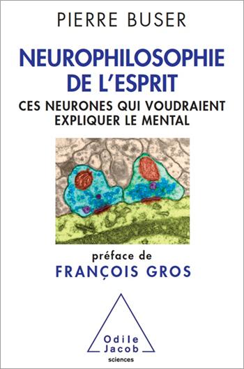 Neurophilosophie de l'esprit - Ces neurones qui voudraient expliquer le mental