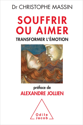 Souffrir ou aimer - Transformer l'émotion