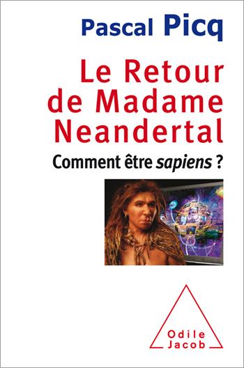 Retour de Madame Neandertal (Le) - Comment être sapiens ?
