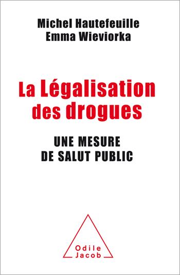 Légalisation des drogues (La) - Une mesure de salut public