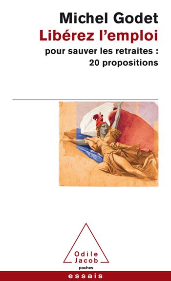 Libérez l'emploi - pour sauver les retraites : 20 propositions