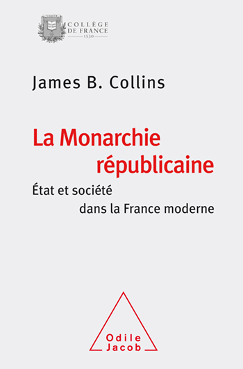 Republican Monarchy (The) - State and Society in France Under Louis XIV
