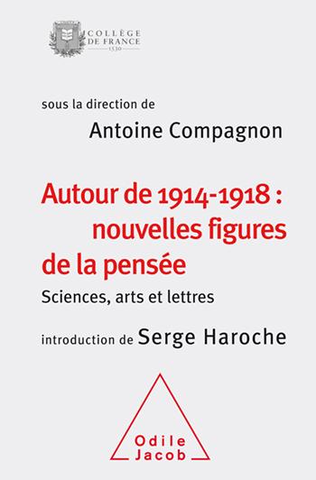 Autour de 1914-1918: nouvelles figures de la pensée - Sciences, arts et lettres (Colloque 2014)