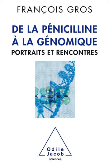 De la pénicilline à la génomique - Portraits et rencontres