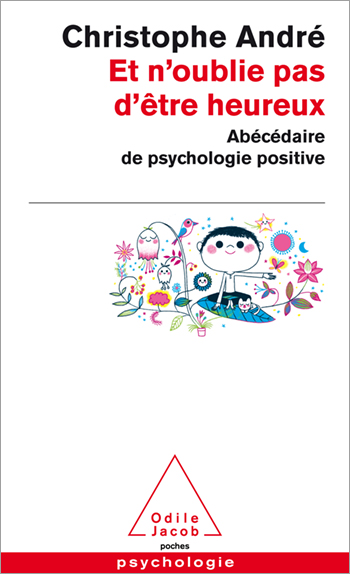 Et n'oublie pas d'être heureux - Abécédaire de psychologie positive