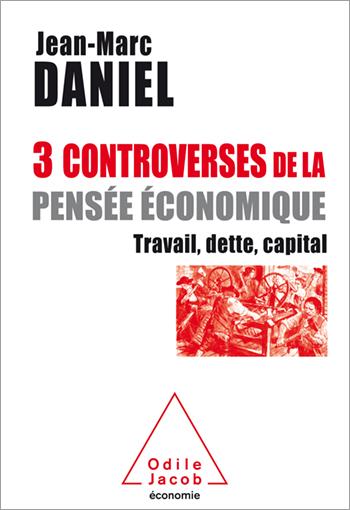 3 controverses de la pensée économique - Travail, dette, capital