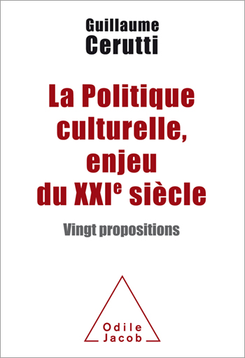 Politique culturelle, enjeu du XXIe siècle (La) - Vingt propositions