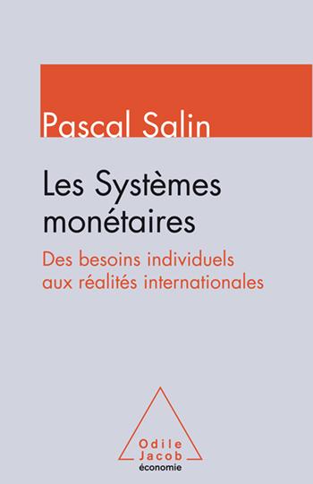 Systèmes monétaires (Les) - Des besoins individuels aux réalités internationales