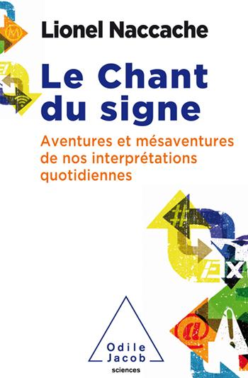 Chant du signe (Le) - Aventures et mésaventures de nos interprétations quotidiennes