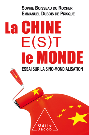 Chine e(s)t le monde (La) - Essai sur la sino-mondialisation
