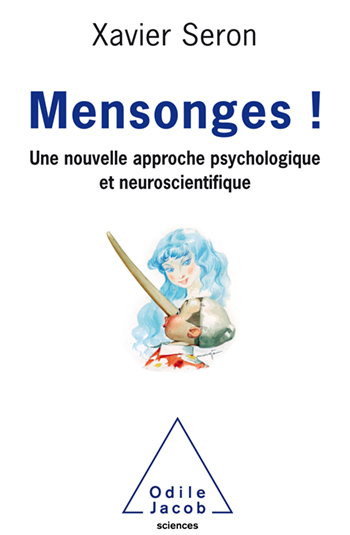 Mensonges ! - Une nouvelle approche psychologique et neuroscientifique