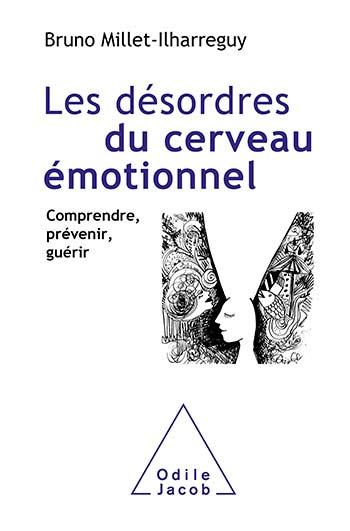 Disorders of the Emotional Brain - Understanding, Preventing, Healing