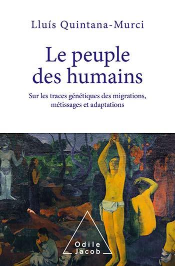 Peuple des humains (Le) - Sur les traces génétiques des migrations, métissages et adaptations