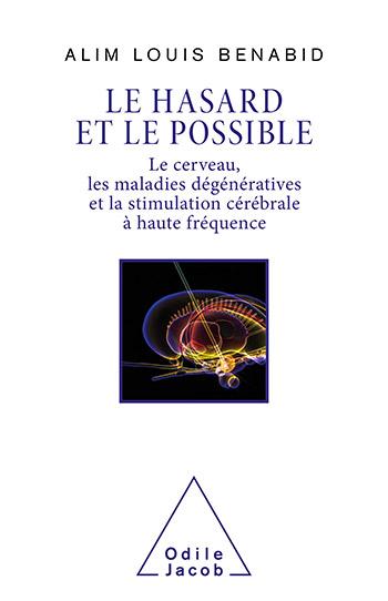 Hasard et le Possible (Le) - Le cerveau, les maladies dégénératives et la stimulation cérébrale à haute fréquence