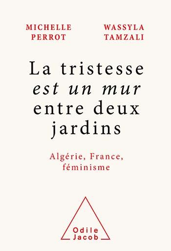 tristesse est un mur entre deux jardins (La) - Algérie, France, féminisme