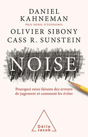 Noise - Pourquoi nous faisons des erreurs de jugement et comment les éviter