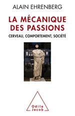 Mécanique des passions (La) - Cerveau, comportement, société