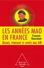 Années Mao en France (Les) - Avant, pendant et après mai 68