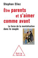 Être parents et s'aimer comme avant - La force de la mentalisation dans le couple
